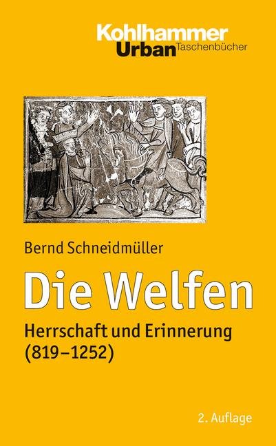 Die Welfen. Herrschaft und Erinnerung