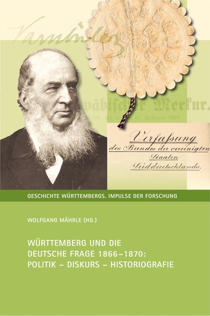 """Umschlag von """"Württemberg und die deutsche Frage 1866–1870: Politik – Diskurs – Historiografie"""""""