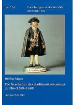 Die Geschichte des Stadtmusikantentums in Ulm (1388 - 1840)