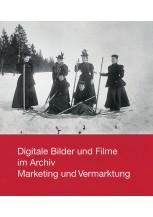 Digitale Bilder und Filme im Archiv. Marketing und Vermarktung