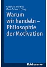 Warum wir handeln - Philosophie der Motivation