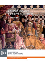Barbara Gonzaga: Die Briefe/Le Lettere (1455-1508)