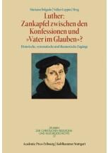"""Luther: Zankapfel zwischen den Konfessionen und """"Vater im Glauben""""?"""