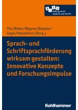 Sprach- und Schriftsprachförderung wirksam gestalten: Innovative Konzepte und Forschungsimpulse