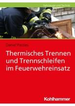 Thermisches Trennen und Trennschleifen im Feuerwehreinsatz