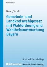 Gemeinde- und Landkreiswahlgesetz mit Wahlordnung und Wahlbekanntmachung Bayern